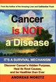 Cancer Is Not A Disease - It's A Survival Mechanism/Andreas Moritz