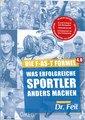 Die F-AS-T Formel Was erfolgreiche Sportler anders machen/Wolfgang Feil, Dr. / Friederike Feil