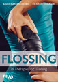 Flossing in Therapie und Training/Andreas Ahlhorn / Dennis Krämer