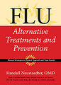 Flu Alternative Treatments and Prevention/Randall Neustaedter