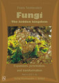 Fungi - The hidden kingdom - Expansion, penetration, and transformation/Frans Vermeulen