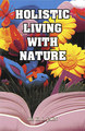 Holistic living with nature/K.L. Jain
