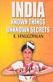 India Known Things Unknown Secrets/R. Venugopalan