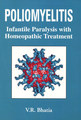 Poliomyelitis - Infantile Paralysis with Homoeopathic Treatment/V. R. Bhatia