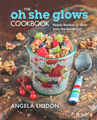 The Oh She Glows Cookbook/Angela Liddon