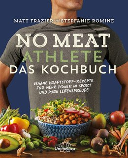 Matt Frazier / Stepfanie Romine: No Meat Athlete - Das Kochbuch