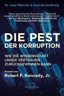 Dr. Judy Mikovits / Kent Heckenlively / Robert F. Kennedy jr.: Die Pest der Korruption