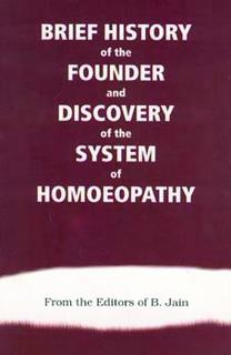 Brief History of the Founder and Discovery of the Systems of Homoeopathy, B. Jain