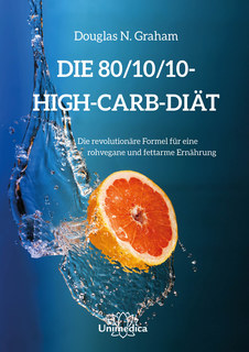 Die 80/10/10 High-Carb-Diät, Douglas N. Graham
