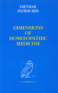 Dimensions of Homoeopathic Medicine, Dietmar Payrhuber