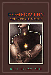 Homeopathy: Science or Myth?, Bill Gray