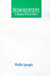 Homoeopathy: A Home Prescriber, Phyllis Speight