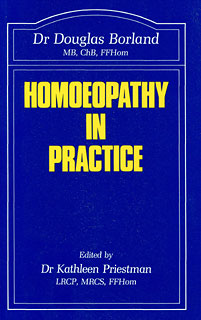 Homoeopathy in practice, Douglas M. Borland