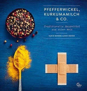 Pfefferwickel, Kurkumamilch & Co., Karin Berndl / Nici Hofer