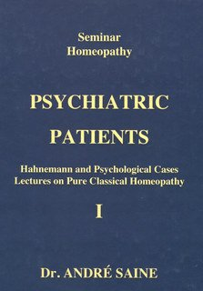 Seminar Homeopathy, Vol. I: Psychiatric Patients, André Saine
