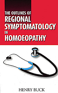 The Outlines of Regional Symptomatology in Homoeopathy, Henry Buck