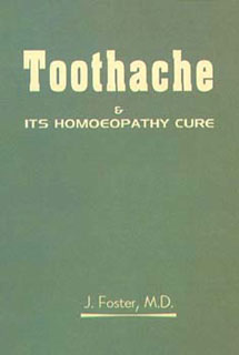 Toothache & its Homoeopathic Cure, J. Foster