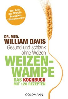 Weizenwampe - Das Kochbuch, William Davis