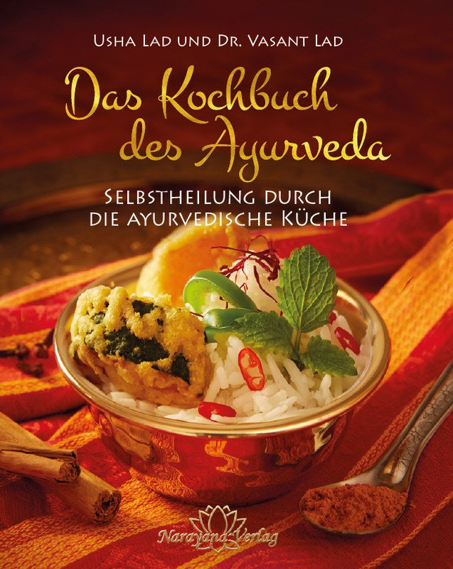 Das Kochbuch des Ayurveda, Usha Lad / Vasant Lad, Selbstheilung ...