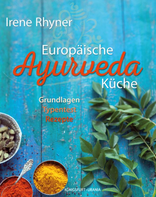Europäische Ayurvedaküche, Irene Rhyner, Grundlagen - Typentest ...